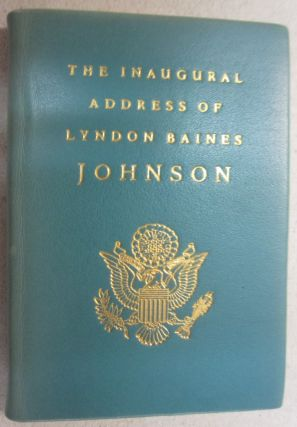 The Inaugural Address of Lyndon Baines Johnson; President of the United States. Delivered at the...