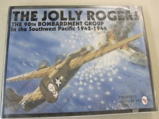 The Jolly Rogers; The 90th Bombardment Group in the Southwest Pacific 1942-1944. Jules F. Segal