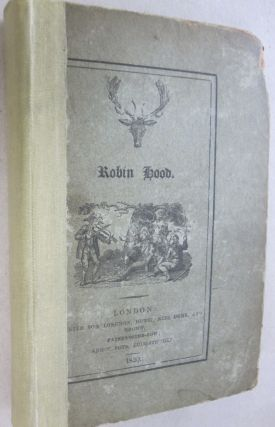 Robin Hood: A Collection of all the Ancient Poems, Songs and Ballads now Extant Relative to that...