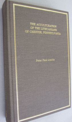 The Acculturation of the Lithuanians of Chester, Pennsylvania. Peter Paul Jonitis