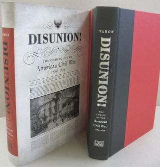 Disunion!: The Coming of the American Civil War, 1789-1859. Elizabeth R. Varon