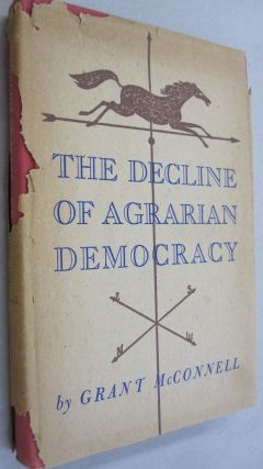 The Decline of Agrarian Democracy. Grant McConnell