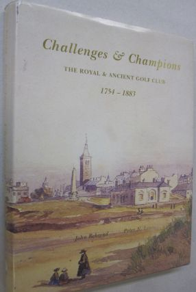 Champions and Guardians 1884 - 1939 The Royal and Ancient Golf Club Volume 1[. John Behrend,...