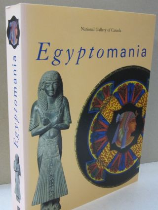 Egyptomania; Egypt in Western Art 1730 - 1930. Jean-Marcel Humbert, Michael Pantazzi, Christiane...