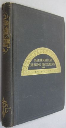 Mathematical Drawing Instruments and How to Use Them. F. Edward Hulme