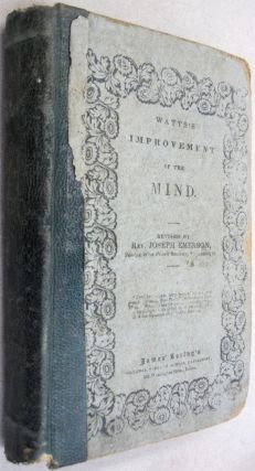 The Improvement of the Mind; With Corrections, Questions, and Supplement by Joseph Emerson. Isaac...