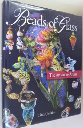 Beads of Glass; The Art and the Artists. Cindy Jenkins