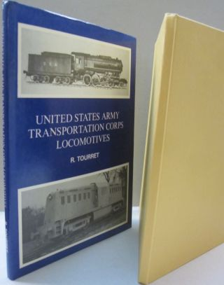 United States Army Transportation Corps Locomotives. R. Tourret