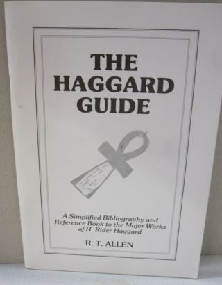 The Haggard Guide; A Simplified Bibliography and Reference Book to the Major Works of H. Rider...