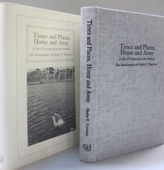 Times and Places, Home and Away; A Life of Freelancing in the Outdoors. Charles F. Waterman