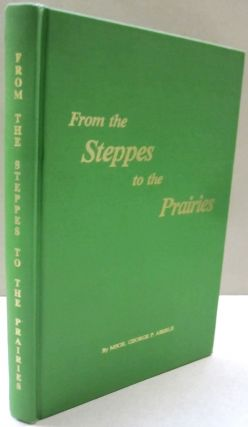 From the Steppes to the Prairies; The Story of The Germans Settling in Russia on the Volga and...