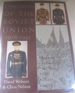 Uniforms of the Soviet Union 1918-1945. David Webster, Chris Nelson