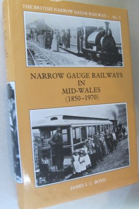 Narrow Gauge Railways in Mid-Wales (1850-1970). James I. C. Boyd