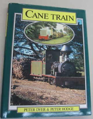 Cane Train: the Sugar Cane Railways of Fiji. Peter Dyer, Peter Hodge