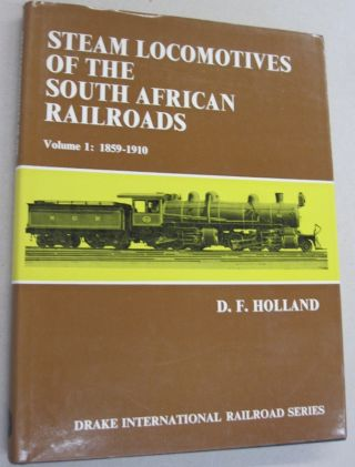 Steam Locomotives of the South African Railroads Volume 1: 1859-1910. D. F. Holland