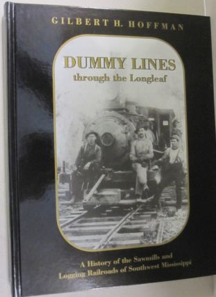 Dummy lines through the Longleaf; A history of the sawmills and logging railroads of southwest...