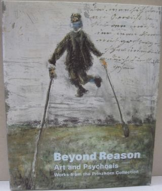 Beyond Reason Art and Psychosis Works From the Prinzhorn Collection; Works From the Prinzhorn...