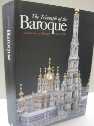 The Triumph of the Baroque; Architecture in Europe 1600-1750. Henry A. Millon