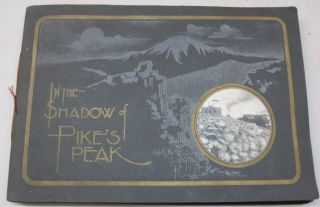 In the Shadow of Pike's Peak; A View Book of the Pike's Peak Region