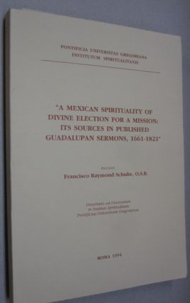 """A Mexican Spiritualityh of Divine Election for a Mission: Its Sources in Published Guadalupan..."
