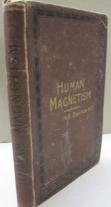 Human Magnetism; Its nature, physiology and psychology its uses, as a remedial agent, in moral...