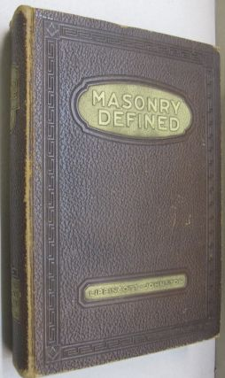 Masonry Defined A Liberal Masonic Education; Information Every Mason Should Have. Albert G....