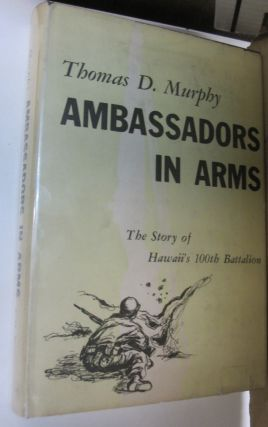 Ambassadors in Arms; The Story of Hawaii's 100th Battalion. Thomas D. Murphy