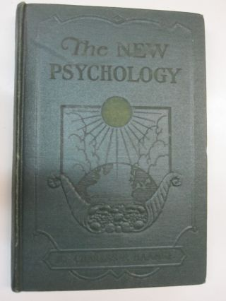 The New Psychology Volume VI; Psycho-Analysis, Metaphysics, Philosophy, Science. Charles F. Haanel
