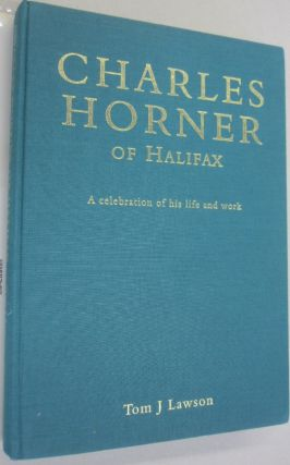 Charles Horner of Halifax A Celebration of His Life and Work.