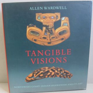 Tangible Visions: Northwest Coast Indian Shamanism and Its Art. Allen Wardwell