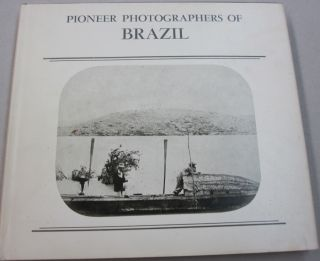 The Photographers of Brazil 1840-1920. Gilberto Ferrez, Weston J. Naef