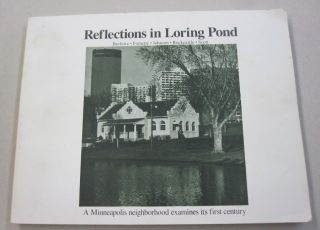Reflections in Loring Pond; A Minneapolis neighborhood examines its first century
