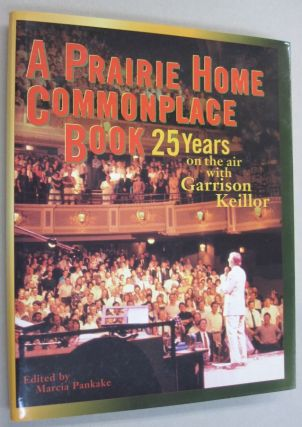 A Prairie Home Companion Commonplace Book 25 Years on the Air with Garrison Keillor. Garrison...