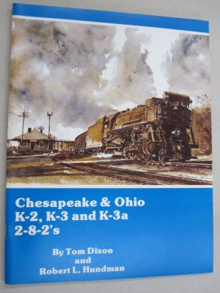 Chesapeake & Ohio K-2, K-3 and K-3a 2-8-2's. Tom Dixon, Robert L. Hundman
