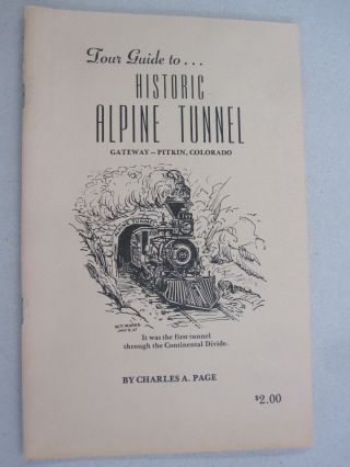 Tour Guide to... Historic Alpine Tunnel; Gateway - Pitkin, Colorado. Charles A. Page