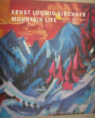 Ernst Luwig Kirchner: Mountain Life The Early Years in Davos 1917-1926. Bernhard Burgi, Ernst...