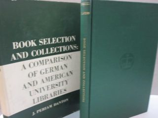 Book Selection and Collections: A Comparison of German and American University Libraries. J....