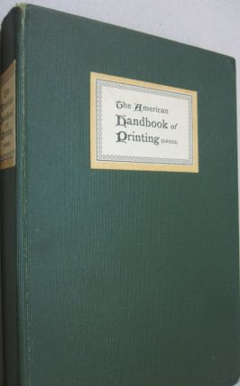 The American Handbook of Printing; Containing in brief and simple style something about every...