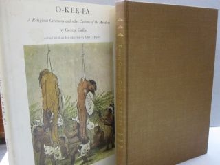 O-Kee-Pa; A religious Ceremony and other Customs of the Mandans. George Catlin, edited, John C....