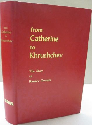 From Catherine to Krushchev The Story of Russia's Germans. Adam Giesinger