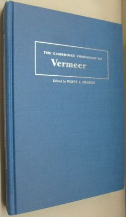 The Cambridge Companion to Vermeer (Cambridge Companions to the History of Art). Wayne E. Franits