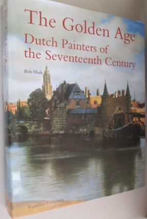 The Golden Age Dutch Painters of the Seventeenth Century. Bob Haak