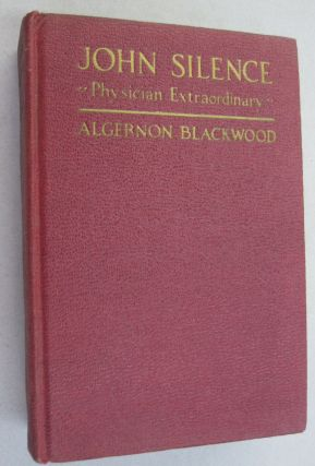 "John Silence ""Physician Extraordinary"" Algernon Blackwood"