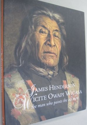 James Henderson: Wicite Owapi Wicasa, The Man Who Paints The Old Men. Dan, Neal McLeod, Ring
