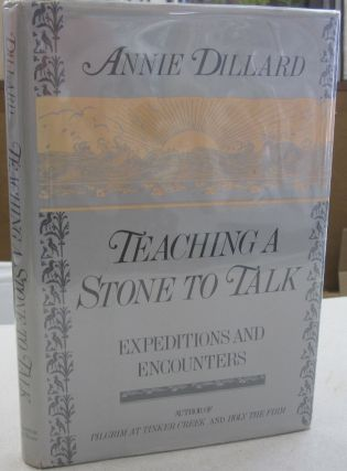 Teaching a Stone to Talk; Expeditions and Encounters. Annie Dillard