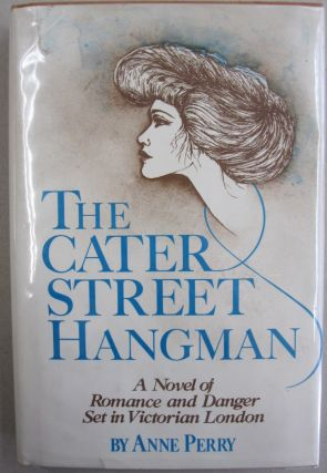 The Cater Street Hangman; A Novel of Romance and Danger set in Victorian London. Anne Perry