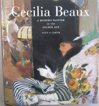 Cecilia Beaux: A Modern Painter in the Gilded Age. Alice A. Carter