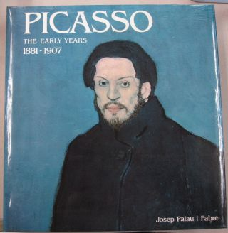 Picasso The Early Years(1881-1907). Josep Palau I. Fabre