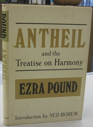 Antheil and the Treatise on Harmony. Ezra Pound, Ned Rorem, introduction