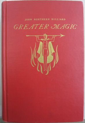 Greater Magic; A Practical Treatise on Modern Magic. John Northern Hilliard, Carl W. Jones, Jean...